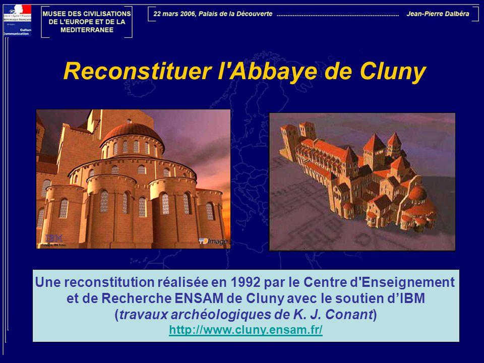 Reconstituer l'Abbaye de Cluny Une reconstitution réalisée en 1992 par le Centre d'Enseignement et de Recherche ENSAM de Cluny avec le soutien d'IBM (