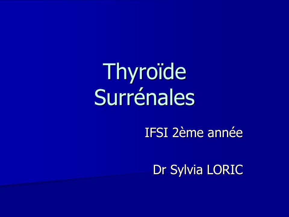 Thyroïde Surrénales IFSI 2ème année Dr Sylvia LORIC