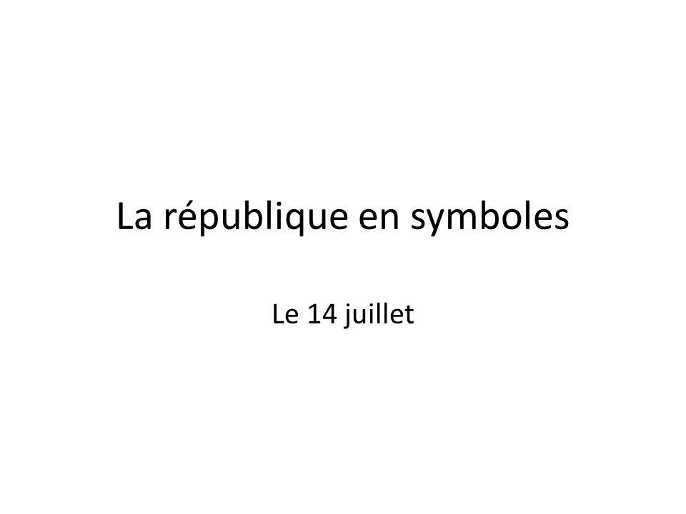 La république en symboles Le 14 juillet