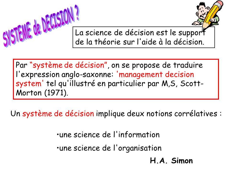 La science de décision est le support de la théorie sur l'aide à la décision. Un système de décision implique deux notions corrélatives : •une science