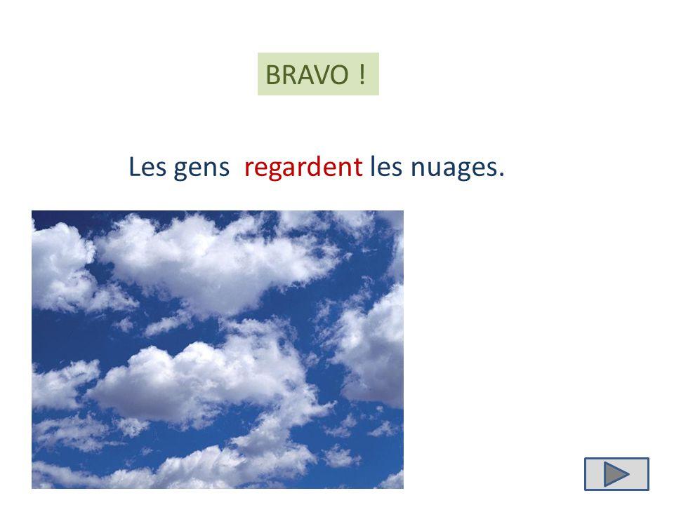 Les gens ………….. les nuages. regardent regarde regardes