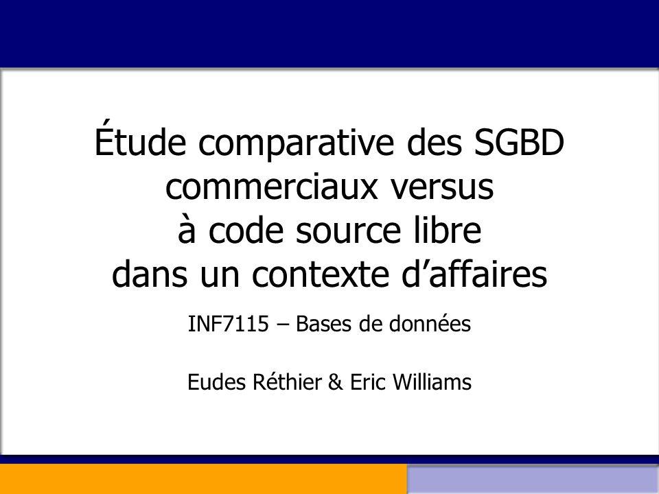 Étude comparative des SGBD commerciaux versus à code source libre dans un contexte d'affaires INF7115 – Bases de données Eudes Réthier & Eric Williams