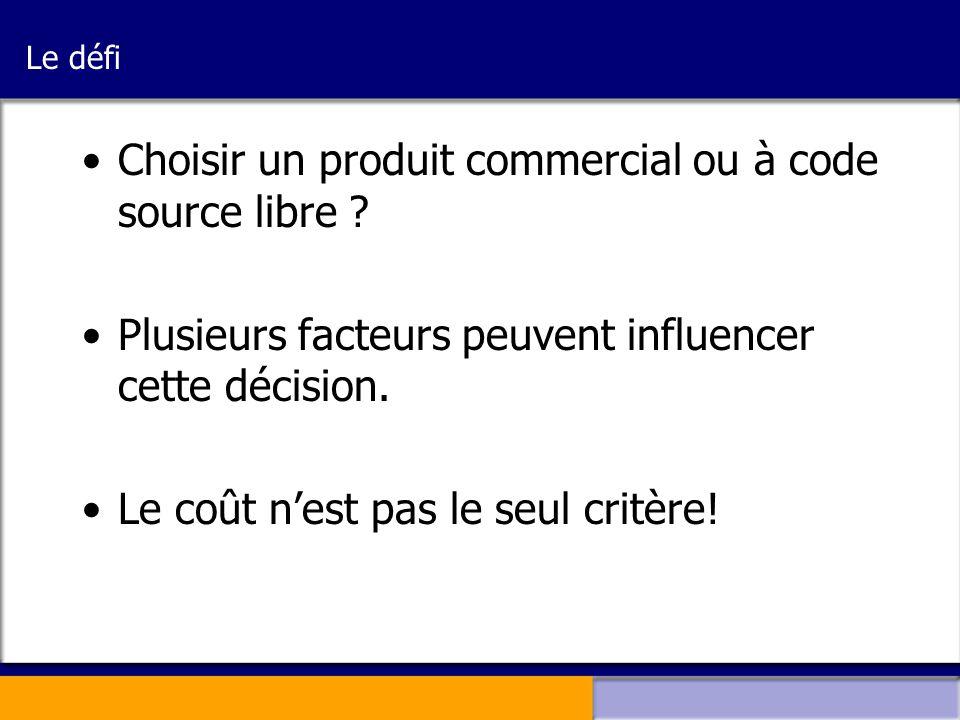 •Choisir un produit commercial ou à code source libre ? •Plusieurs facteurs peuvent influencer cette décision. •Le coût n'est pas le seul critère!