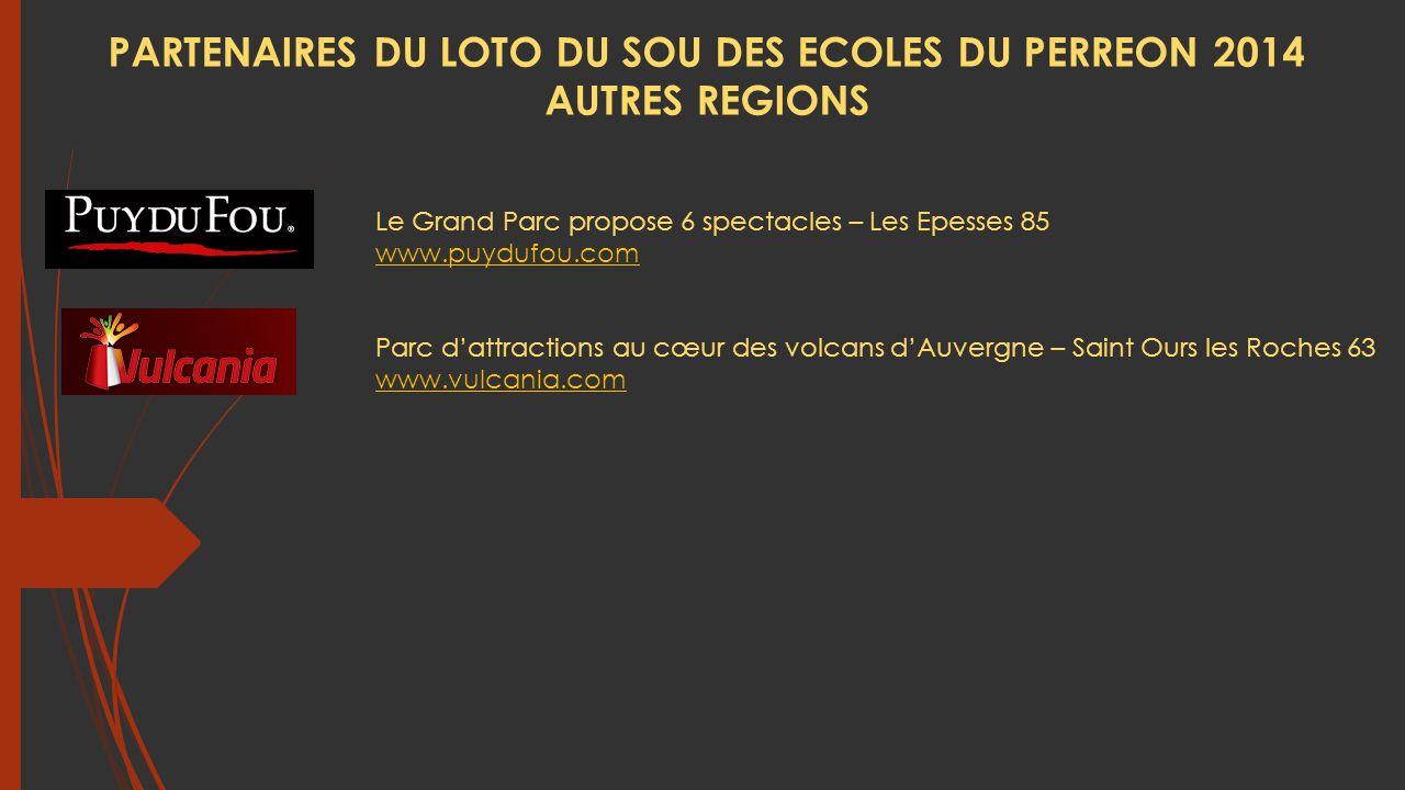 Le Grand Parc propose 6 spectacles – Les Epesses 85 www.puydufou.com Parc d'attractions au cœur des volcans d'Auvergne – Saint Ours les Roches 63 www.vulcania.com PARTENAIRES DU LOTO DU SOU DES ECOLES DU PERREON 2014 AUTRES REGIONS