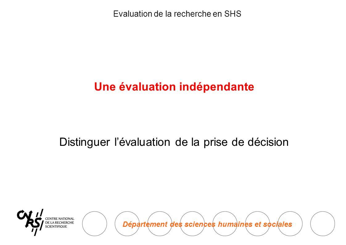 Département des sciences humaines et sociales Evaluation de la recherche en SHS Une évaluation indépendante Distinguer l'évaluation de la prise de décision