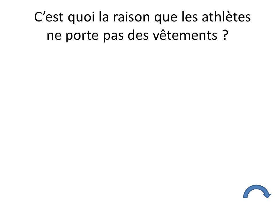 C'est quoi la raison que les athlètes ne porte pas des vêtements ?