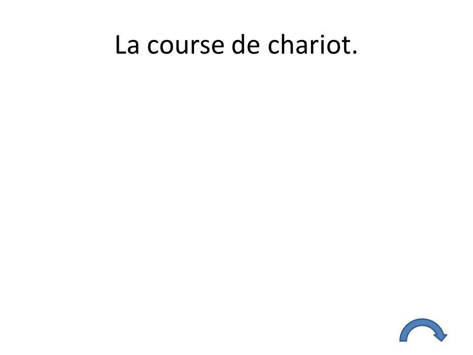 La course de chariot.