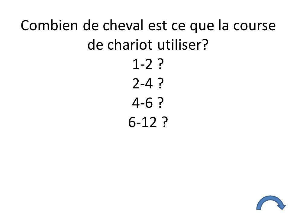 Combien de cheval est ce que la course de chariot utiliser? 1-2 ? 2-4 ? 4-6 ? 6-12 ?