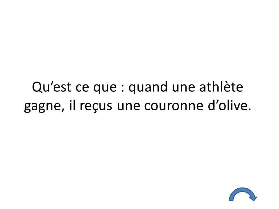 Qu'est ce que : quand une athlète gagne, il reçus une couronne d'olive.