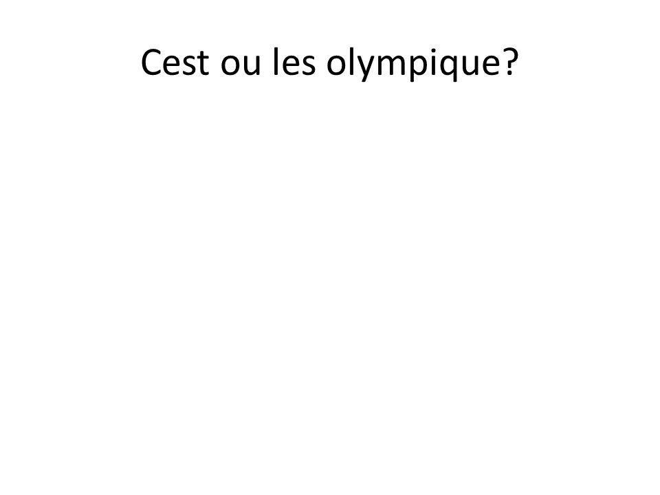 Cest ou les olympique?