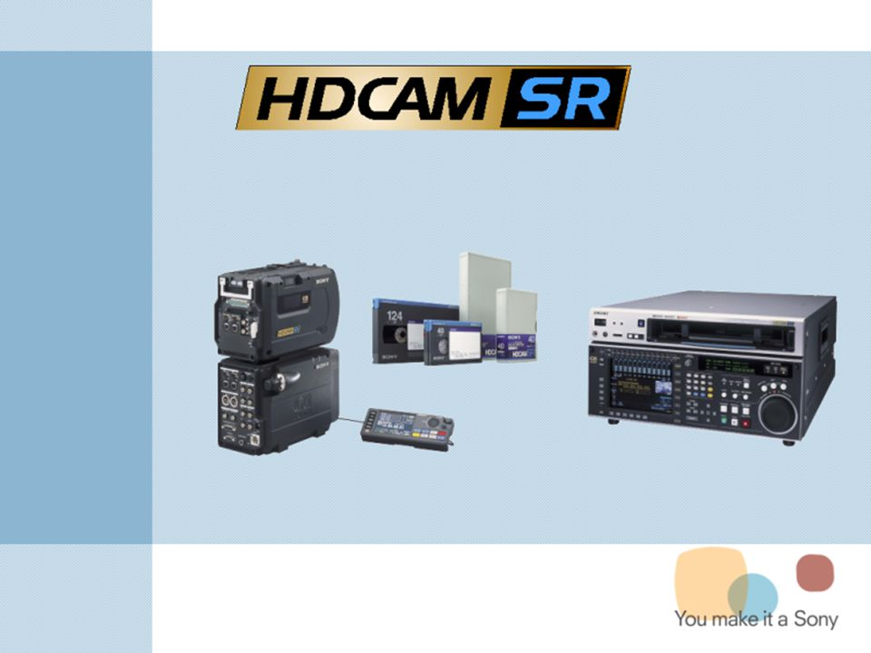  HDCAM-SR = Extension de la gamme HDCAM  Format d'échange universel ITU-709: full HD 1920x1080@24  Applications haute qualité: Post-Production, Mastering, SFX...