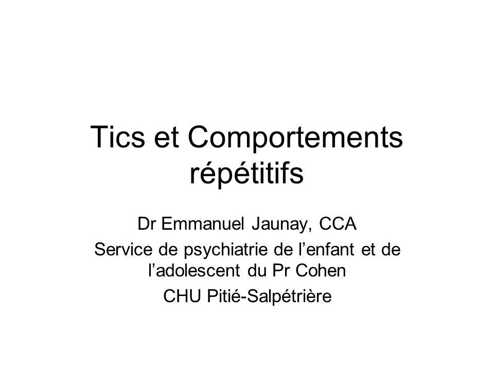 Plan •Tics •Maladie de Gilles de la Tourette •Compulsions et Rituels (TOC) •Comportements répétitifs autres –Autismes, TED –Trichotillomanie –Retard mental