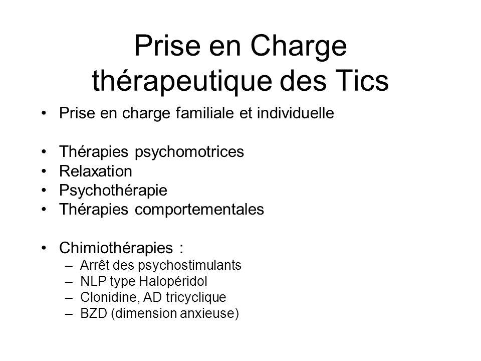 Prise en Charge thérapeutique des Tics •Prise en charge familiale et individuelle •Thérapies psychomotrices •Relaxation •Psychothérapie •Thérapies com