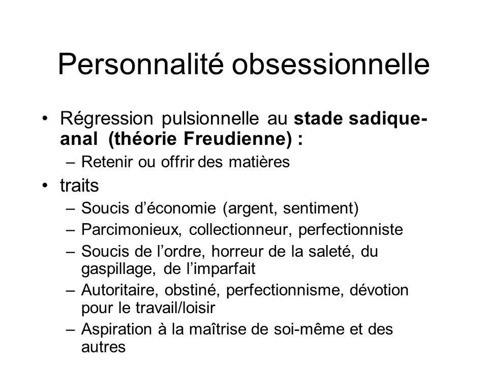 Personnalité obsessionnelle •Régression pulsionnelle au stade sadique- anal (théorie Freudienne) : –Retenir ou offrir des matières •traits –Soucis d'é