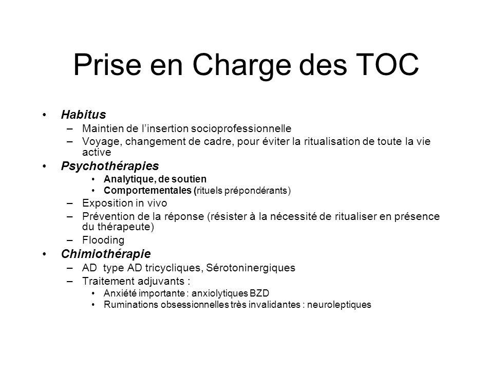 Prise en Charge des TOC •Habitus –Maintien de l'insertion socioprofessionnelle –Voyage, changement de cadre, pour éviter la ritualisation de toute la