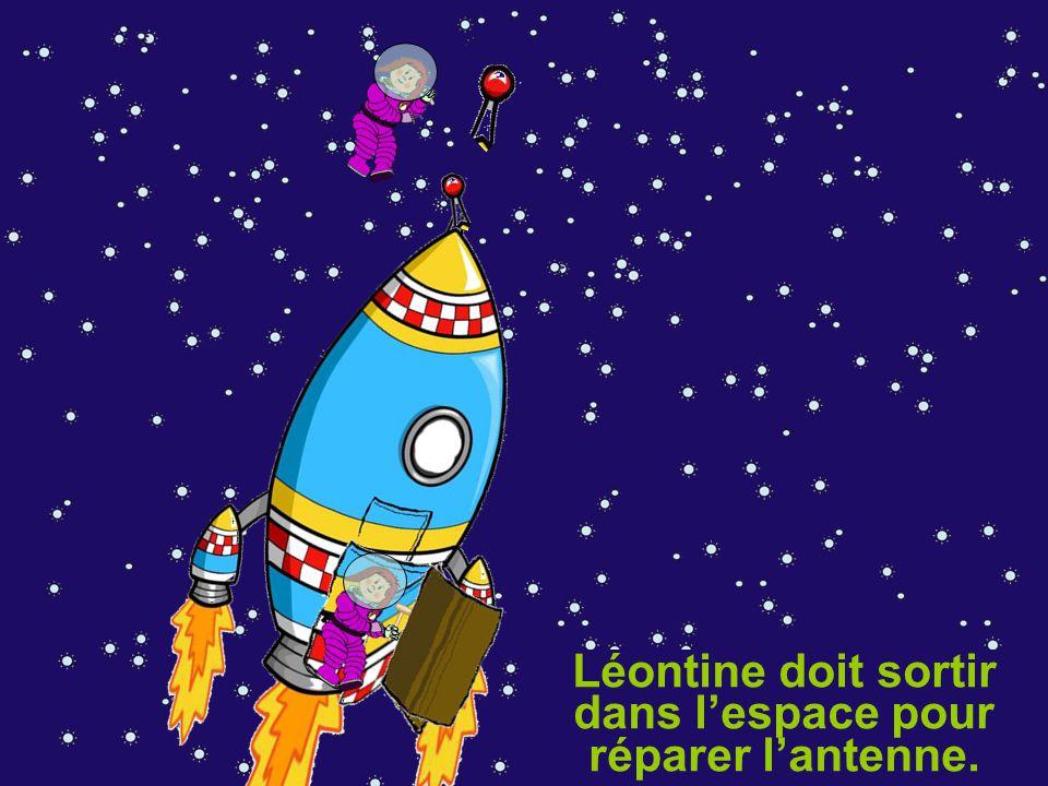 Léontine doit sortir dans l'espace pour réparer l'antenne. et détériore l'antenne de réception.