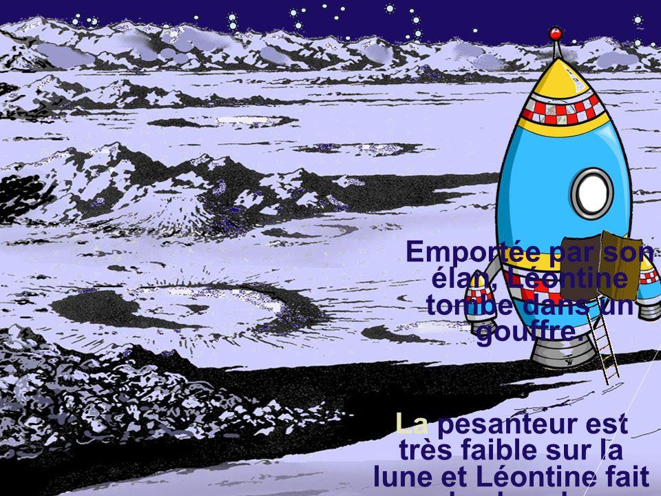 La pesanteur est très faible sur la lune et Léontine fait des bonds extraordinaires.