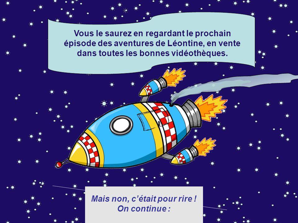 Vous le saurez en regardant le prochain épisode des aventures de Léontine, en vente dans toutes les bonnes vidéothèques.