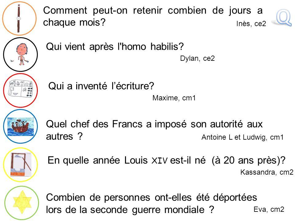 En quelle année Louis XIV est-il né (à 20 ans près)? Kassandra, cm2 Comment peut-on retenir combien de jours a chaque mois? Inès, ce2 Quel chef des Fr