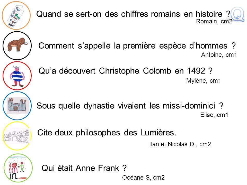 Ilan et Nicolas D., cm2 Sous quelle dynastie vivaient les missi-dominici ? Elise, cm1 Cite deux philosophes des Lumières. Qu'a découvert Christophe Co
