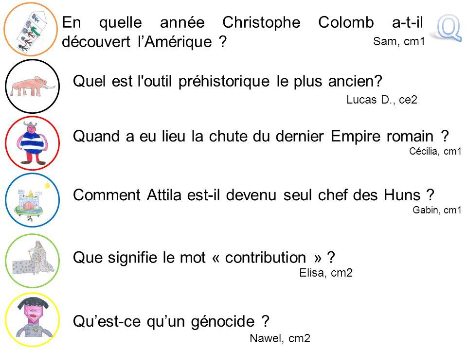 Comment Attila est-il devenu seul chef des Huns ? Gabin, cm1 Qu'est-ce qu'un génocide ? Que signifie le mot « contribution » ? Elisa, cm2 Nawel, cm2 E