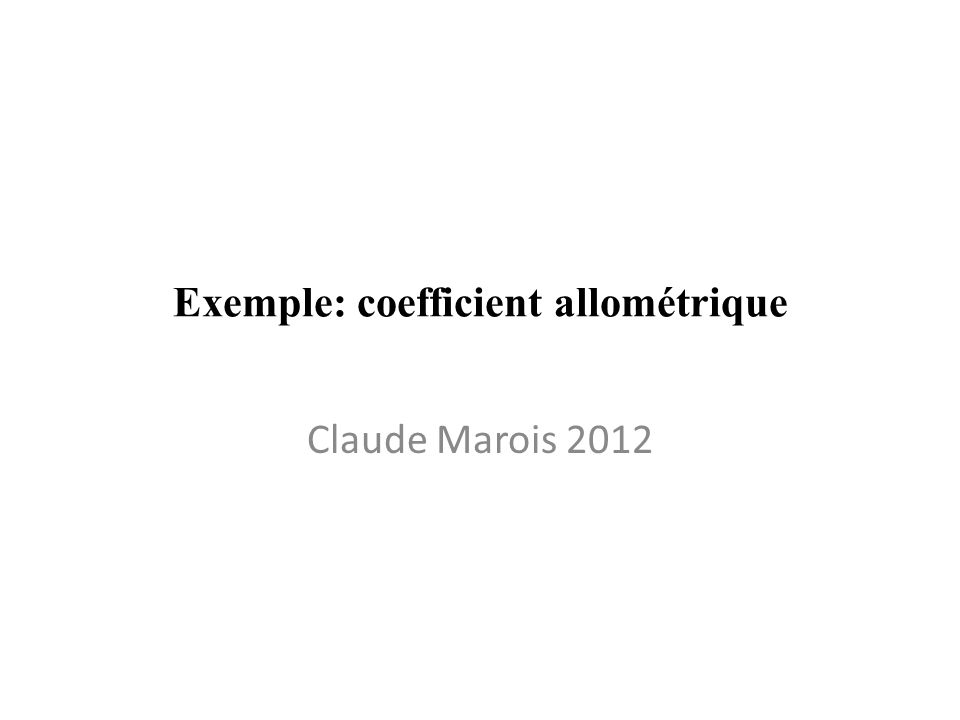Exemple: coefficient allométrique Claude Marois 2012