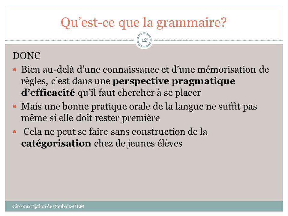Qu'est-ce que la grammaire? DONC  Bien au-delà d'une connaissance et d'une mémorisation de règles, c'est dans une perspective pragmatique d'efficacit