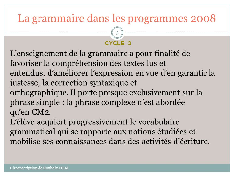 La grammaire dans les programmes 2008 L'enseignement de la grammaire a pour finalité de favoriser la compréhension des textes lus et entendus, d'améli