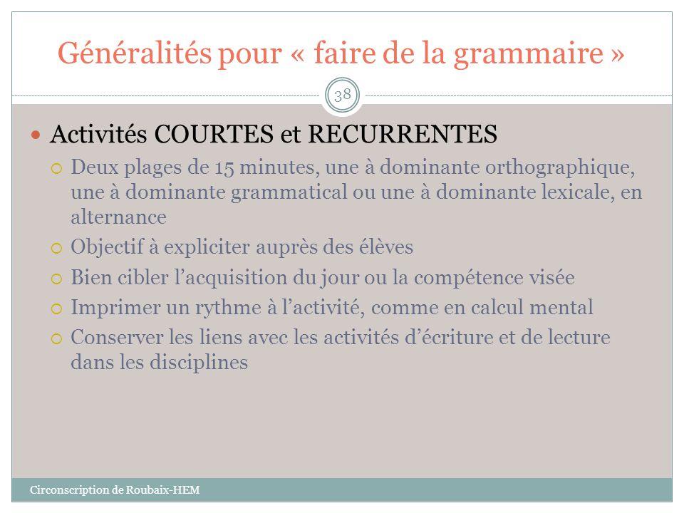 Généralités pour « faire de la grammaire »  Activités COURTES et RECURRENTES  Deux plages de 15 minutes, une à dominante orthographique, une à domin