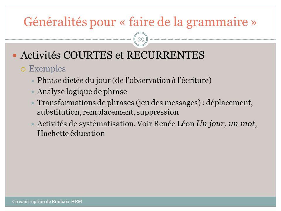 Généralités pour « faire de la grammaire »  Activités COURTES et RECURRENTES  Exemples  Phrase dictée du jour (de l'observation à l'écriture)  Ana