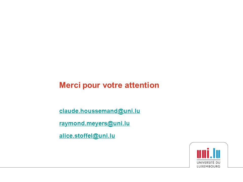 Merci pour votre attention claude.houssemand@uni.lu raymond.meyers@uni.lu alice.stoffel@uni.lu