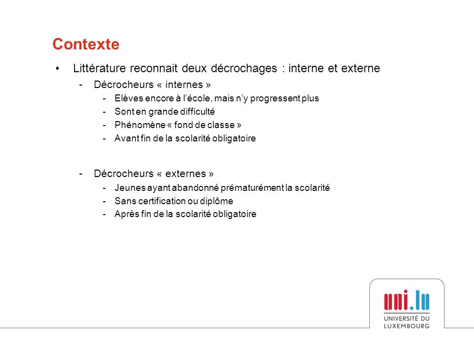 •Question de recherche –Pour réaliser ses missions, l'ALJ doit gérer les différentes images et représentation des décrocheurs et du décrochage scolaire au Luxembourg –Existe-t-il un décalage important entre ces visions.