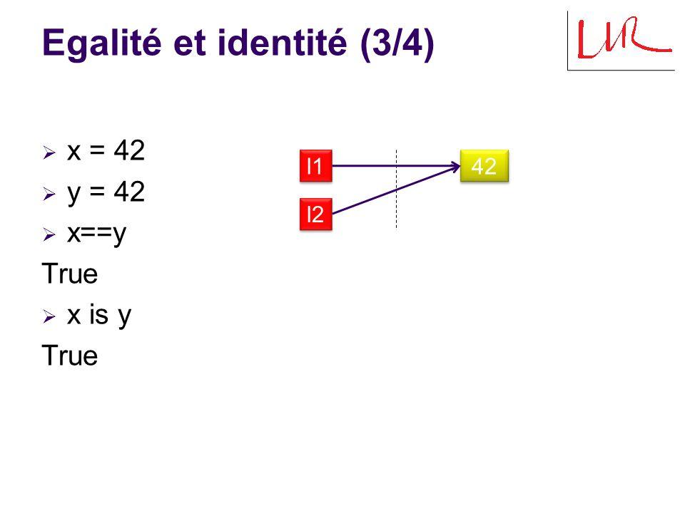 Egalité et identité (4/4)  x = 42.5  y = 42.5  x==y True  x is y False l1 42.5 l2 42.5