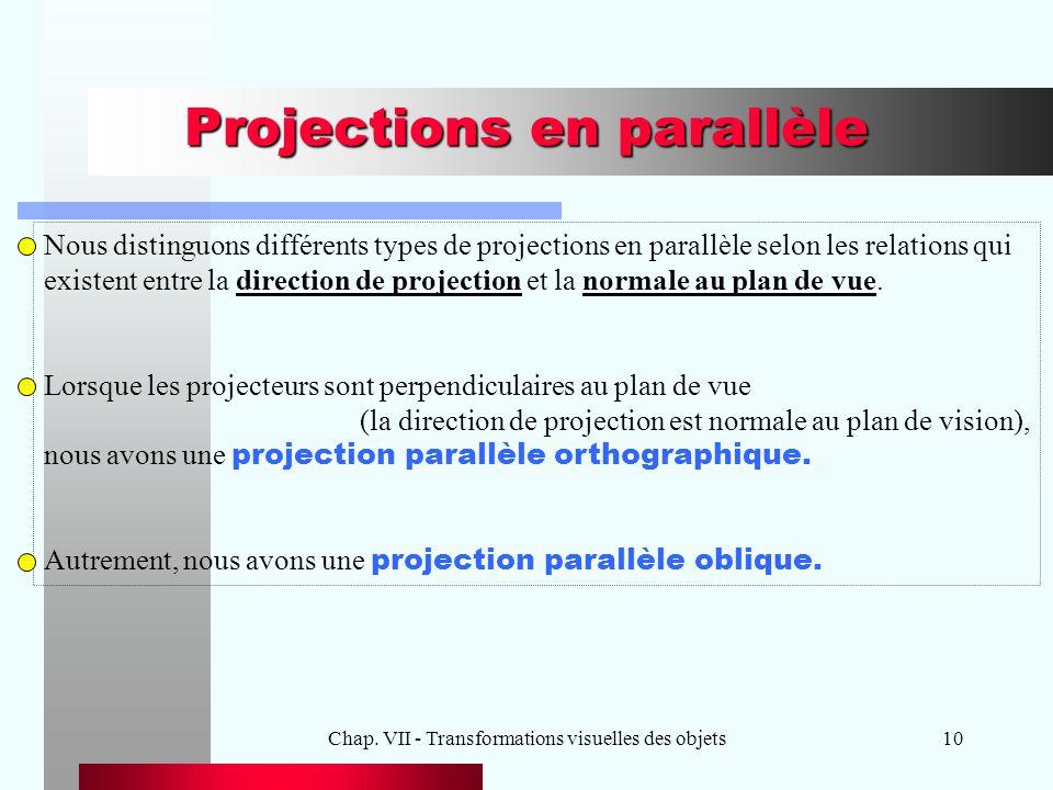 Chap. VII - Transformations visuelles des objets10 Projections en parallèle Nous distinguons différents types de projections en parallèle selon les re