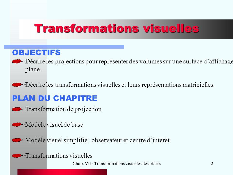 Chap. VII - Transformations visuelles des objets2 Transformations visuelles OBJECTIFS Décrire les projections pour représenter des volumes sur une sur