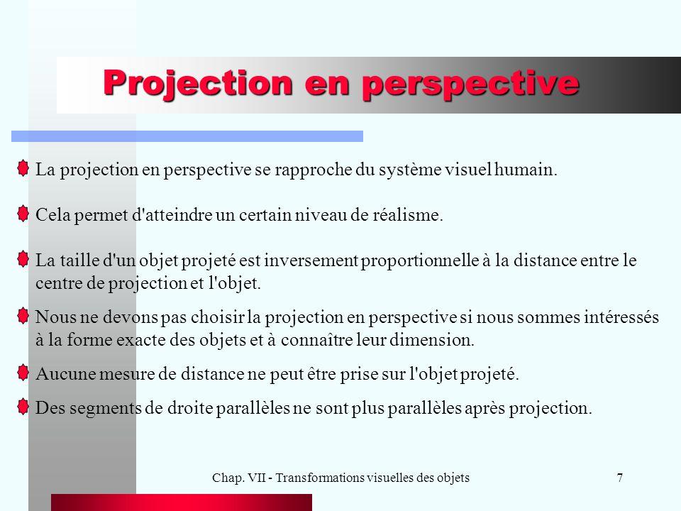 Chap. VII - Transformations visuelles des objets7 Projection en perspective La projection en perspective se rapproche du système visuel humain. Cela p