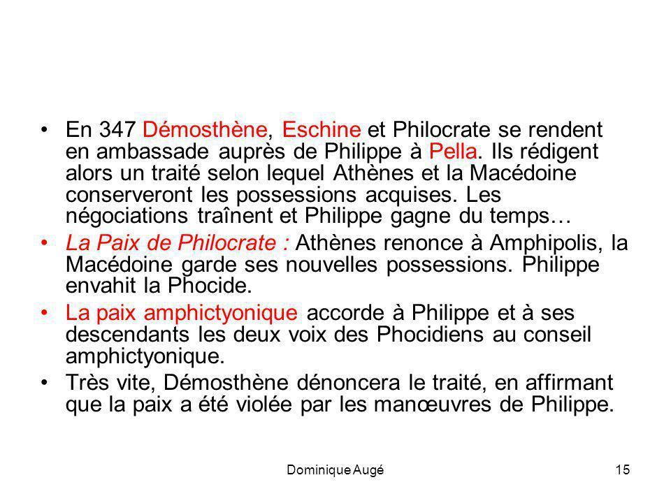 Dominique Augé15 •E•En 347 Démosthène, Eschine et Philocrate se rendent en ambassade auprès de Philippe à Pella.