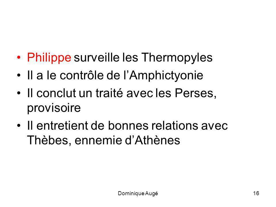 Dominique Augé16 •P•Philippe surveille les Thermopyles •I•Il a le contrôle de l'Amphictyonie •I•Il conclut un traité avec les Perses, provisoire •I•Il entretient de bonnes relations avec Thèbes, ennemie d'Athènes
