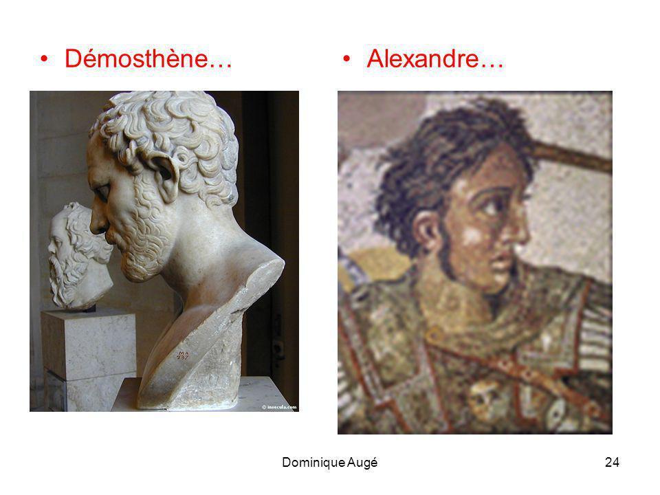 Dominique Augé24 •Démosthène…•Alexandre…