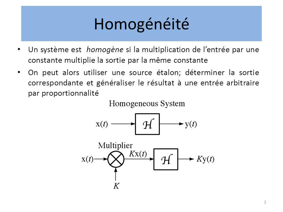 3 Homogénéité • Un système est homogène si la multiplication de l'entrée par une constante multiplie la sortie par la même constante • On peut alors utiliser une source étalon; déterminer la sortie correspondante et généraliser le résultat à une entrée arbitraire par proportionnalité