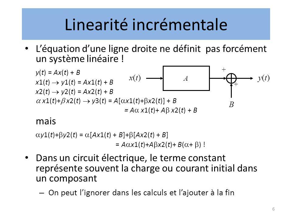 7 • Un système modelé par un système linéaire, plus un biais est dit linéaire incrémental • Notion utile lorsque le biais est constant (cas de systèmes à mémoire, dont les circuit électriques contenant des condensateurs et des inducteurs) Linearité incrémentale