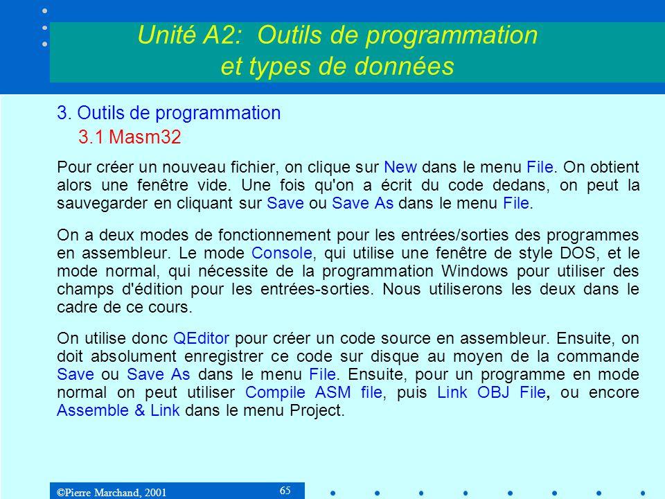 ©Pierre Marchand, 2001 86 Unité A2: Outils de programmation et types de données Le format d'une instruction assembleur est : ÉtiquetteOpcodeOpérande(s); commentaire Format des étiquettes: ici:@1: Opcode: mnémonique tel que mov, add, etc.