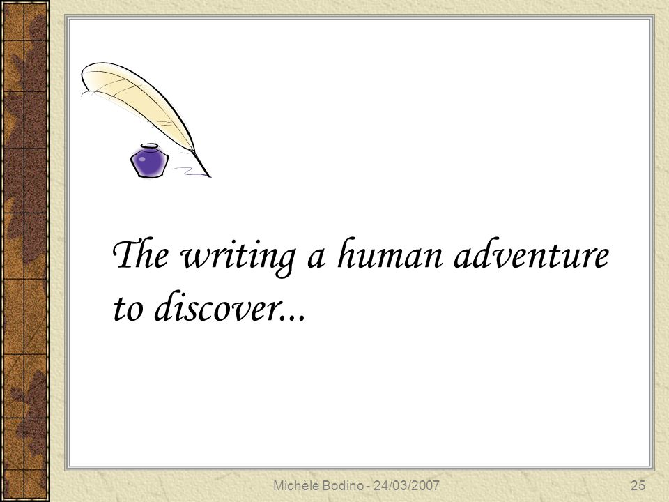 Michèle Bodino - 24/03/200725 The writing a human adventure to discover...