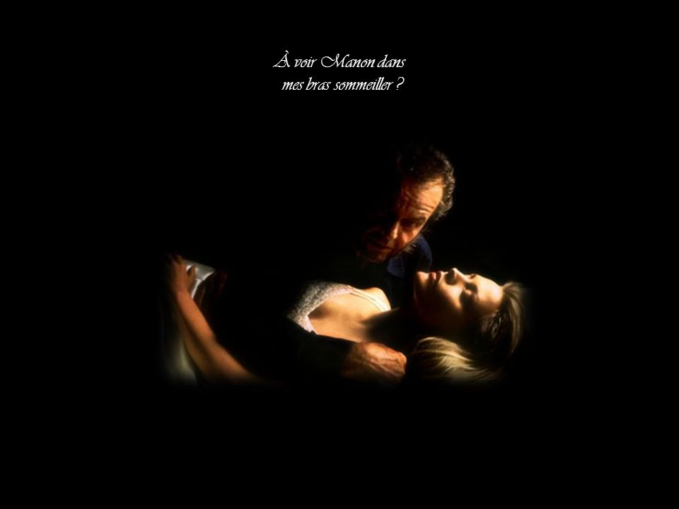 À son miroir Manon court m oublier Hélas ! L'amour sans lendemain ni veille fut-il jamais?