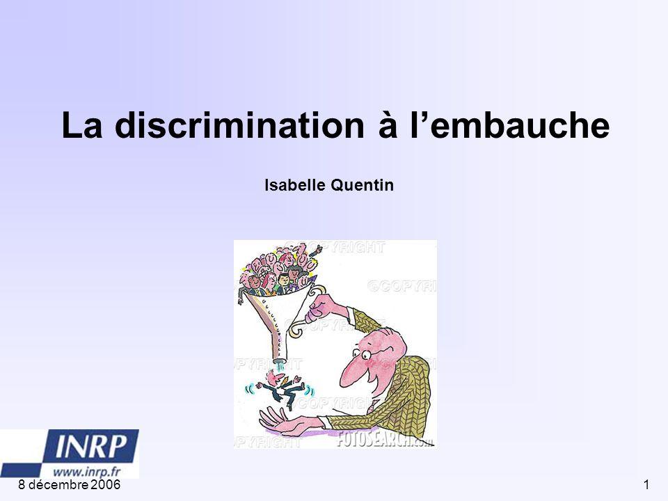 8 décembre 20061 La discrimination à l'embauche Isabelle Quentin