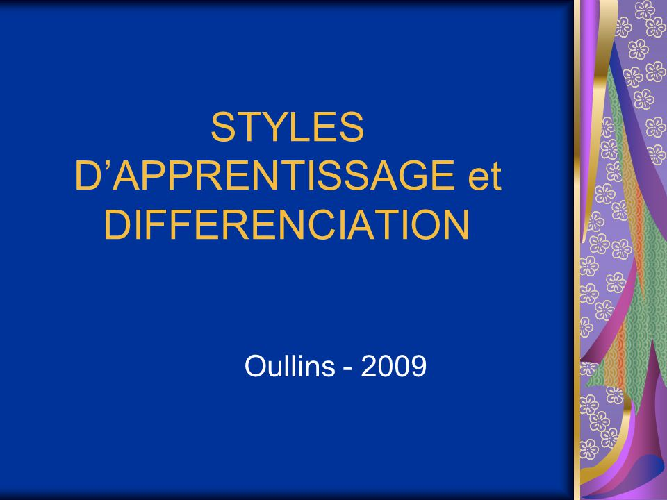 STYLES D'APPRENTISSAGE et DIFFERENCIATION Oullins - 2009