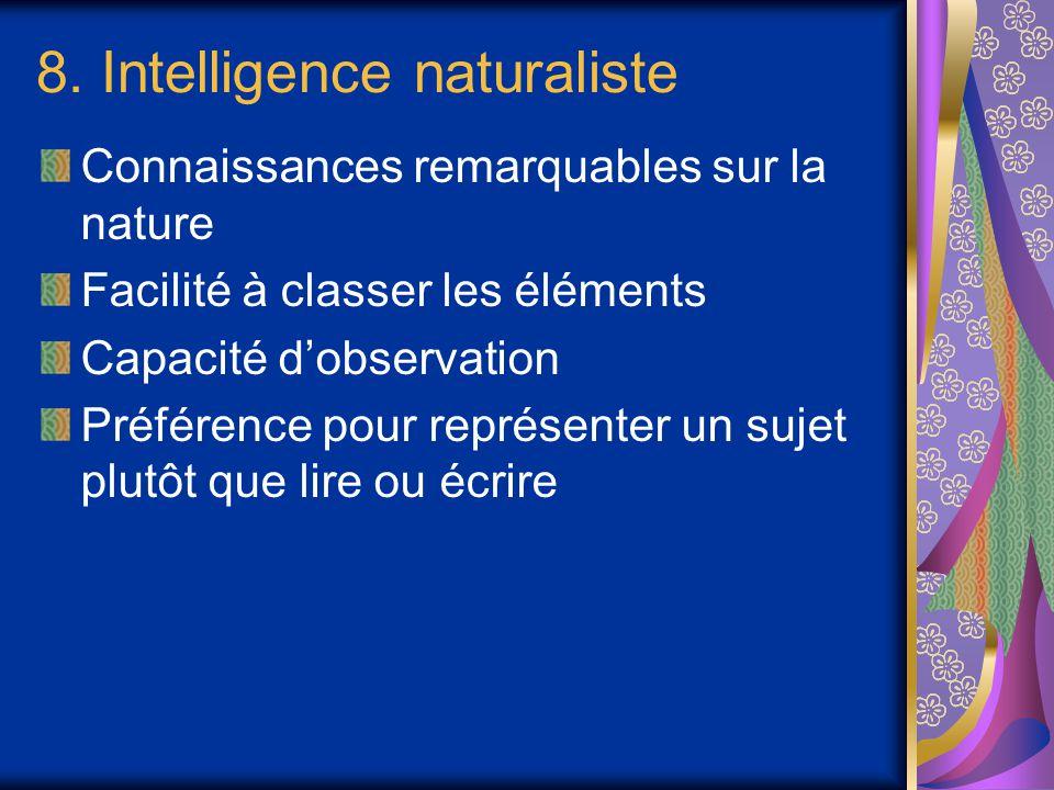 8. Intelligence naturaliste Connaissances remarquables sur la nature Facilité à classer les éléments Capacité d'observation Préférence pour représente