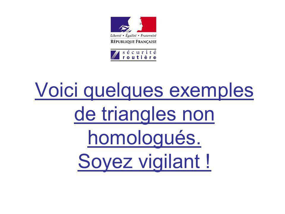 Voici quelques exemples de triangles non homologués. Soyez vigilant !