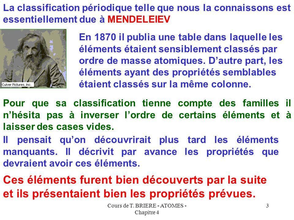 Cours de T. BRIERE - ATOMES - Chapitre 4 2 Historique Au XIX° siècle, seulement une soixantaine d'éléments étaient connus. Ces éléments semblaient for