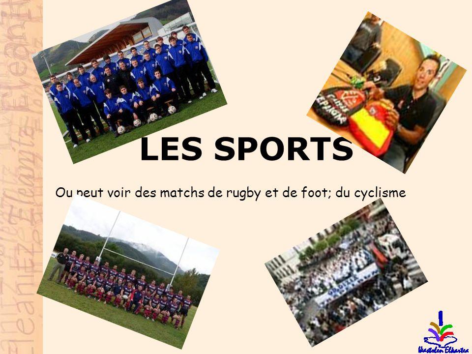 LES SPORTS Ou peut voir des matchs de rugby et de foot; du cyclisme